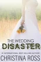 The Wedding Disaster ebook by Christina Ross