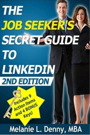 The Job Seeker's Secret Guide to LinkedIn - 2nd Edition ebook by Melanie L. Denny,MBA