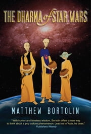 The Dharma of Star Wars ebook by Matthew Bortolin