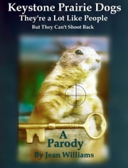Keystone Prairie Dogs, They're a Lot Like People - But They Can't Shoot Back ebook by Jean Williams