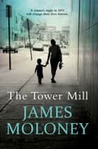 The Tower Mill ekitaplar by James Moloney