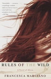 Rules of the Wild - A Novel of Africa ebook by Francesca Marciano