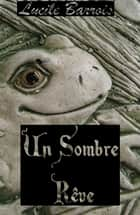 Sombre rêve ebook by Lucile Barrois