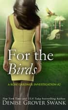 For the Birds - Rose Gardner Investigations #2 eBook by Denise Grover Swank