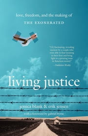 Living Justice - Love, Freedom, and the Making of The Exonerated ebook by Jessica Blank,Erik Jensen
