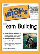 The Complete Idiot's Guide to Team Building eBook by Arthur Pell