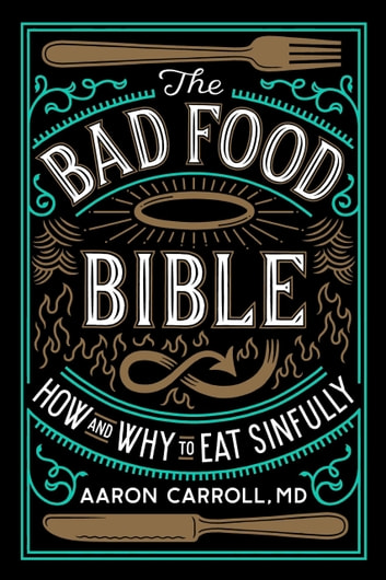The bad food bible ebook by aaron carroll 9780544952577 the bad food bible how and why to eat sinfully ebook by aaron carroll fandeluxe Image collections
