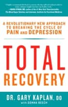 Total Recovery - Breaking the Cycle of Chronic Pain and Depression ebook by Gary Kaplan, Donna Beech
