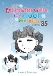 My Monster Girl's Too Cool for You, Chapter 35 ebook by Karino Takatsu