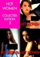 Hot Women Volume Collected Edition 2 - Volumes 4 to 6 - A sexy photo book ebook by Raquel Hornsby
