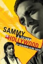 Sammy and Juliana in Hollywood ebook by Benjamin Alire Saenz