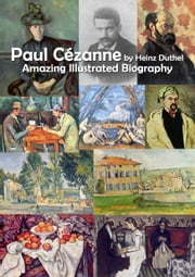 Paul Cézanne - Paul Cézanne biography and original photographs ebook by Heinz Duthel