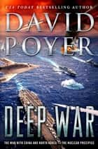 Deep War - The War with China--The Nuclear Precipice eBook by David Poyer