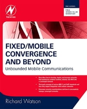 Fixed/Mobile Convergence and Beyond - Unbounded Mobile Communications ebook by Richard Watson