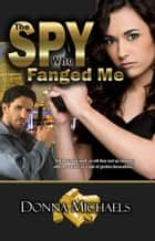 The Spy Who Fanged Me ebook by Donna Michaels