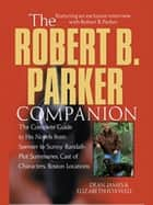 The Robert B. Parker Companion ebook by Dean James, Elizabeth Foxwell