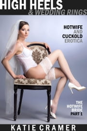 High Heels and Wedding Rings - Hotwife and Cuckold Erotica Stories - Interracial BMWW Sex Fantasies ebook by Katie Cramer