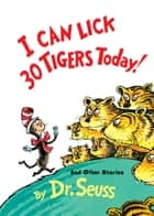 I Can Lick 30 Tigers Today! and Other Stories ebook by Seuss