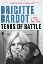 Tears of Battle - An Animal Rights Memoir ebook by