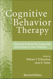 Cognitive Behavior Therapy - Applying Empirically Supported Techniques in Your Practice ebook by William T. O'Donohue, Jane E. Fisher