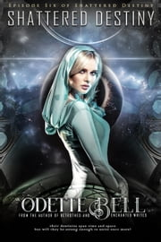 Shattered Destiny: A Galactic Adventure (Episode Six) ebook by Odette C. Bell