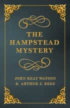 The Hampstead Mystery ebook by John Reay Watson, Arthur J. Rees