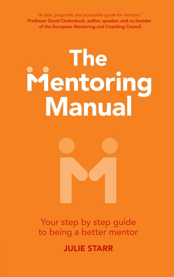 The Mentoring Manual - Your step by step guide to being a better mentor ebook by Julie Starr