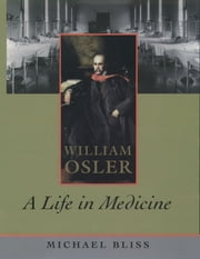 William Osler: A Life in Medicine ebook by Michael Bliss