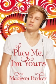 Play Me, I'm Yours ebook by Madison Parker,Catt Ford