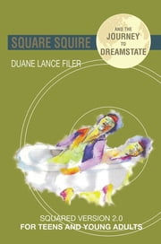 Square Squire and the Journey to DreamState - Squared Version 2.0 for Teens and Young Adults ebook by Duane Filer