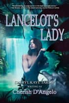 Lancelot's Lady (2nd edition) ebook by Cheryl Kaye Tardif, Cherish D'Angelo