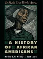 To Make Our World Anew - A History of African Americans ebook by Robin D. G. Kelley, Earl Lewis