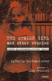 The Stolen Girl and Other Stories - Seven Psychoanalytical Tales ebook by Patricia Touton-Victor