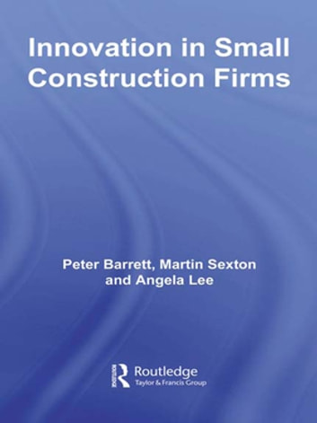 Innovation in Small Construction Firms ebook by Peter Barrett,Martin Sexton,Angela Lee