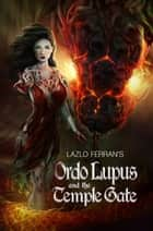 Ordo Lupus and the Temple Gate ebook by Lazlo Ferran