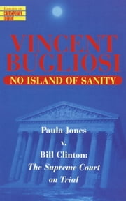 No Island of Sanity - Paula Jones v. Bill Clinton: The Supreme Court on Trial ebook by Vincent Bugliosi