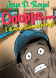 Ooopps..., I Know Something!! ebook by Joya D. Royal
