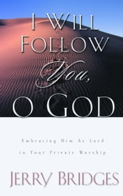 I Will Follow You, O God - Embracing Him as Lord in Your Private Worship ebook by Jerry Bridges