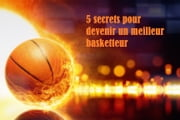 5 secrets pour devenir un meilleur basketteur ebook by Guillaume Cladé, Alexandre Corrain