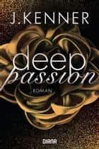 Deep Passion (2) - Roman ebook by J. Kenner, Pauline Kurbasik