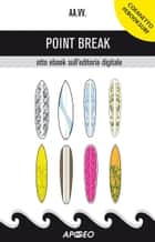 Point Break - otto ebook sull'editoria digitale ebook by Fabio Brivio, Nicola Cavalli, Federica Dardi,...