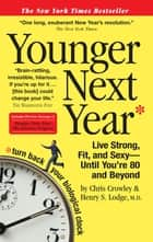 Younger Next Year ebook by Chris Crowley,Henry S. Lodge, M.D., M.D.