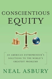 Conscientious Equity - An American Entrepreneur's Solutions to the World's Greatest Problems ebook by N. Asbury
