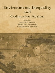 Environment, Inequality and Collective Action ebook by Marcello Basili,Maurizio Franzini,Alessandro Vercelli