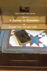 A Journey to Remember - Moon's Light Cove Series (Book 6) ebook by Geraldine Fisher Ashe  (Geri Ashe)