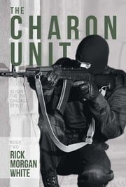The Charon Unit - Slicing the Pie…Chicago Style ebook by Richard Morgan White