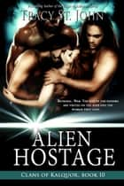 Alien Hostage ebook by Tracy St. John