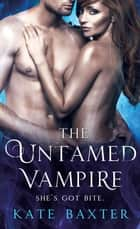 The Untamed Vampire ebook by Kate Baxter