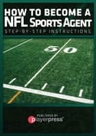 How To Become A NFL Sports Agent ebook by John Hernandez