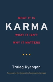 Karma - What It Is, What It Isn't, Why It Matters ebook by Traleg Kyabgon